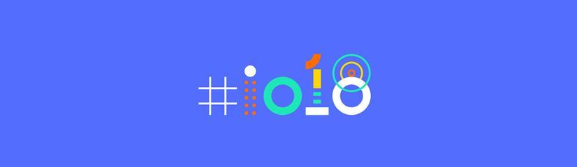 Google I/O 2018 - Les principales annonces