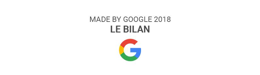 Conférence « made by Google » 2018 - Le bilan
